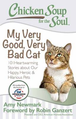 Picture of Chicken Soup for the Soul: My Very Good, Very Bad Cat : 101 Heartwarming Stories about Our Happy, Heroic & Hilarious Pets