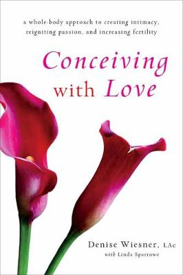 Picture of Conceiving with Love : A Whole-Body Approach to Creating Intimacy, Reigniting Passion, and Increasing Fertility