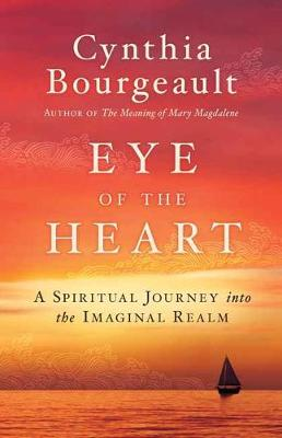 Eye of the Heart : A Spiritual Journey into the Imaginal Realm