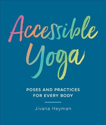 Picture of Accessible Yoga : Poses and Practices for Every Body