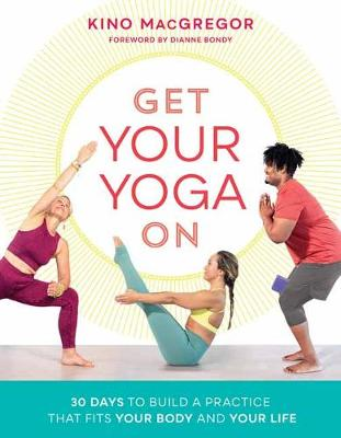 Get Your Yoga On : 30 Days to Build a Practice That Fits Your Body and Your Life