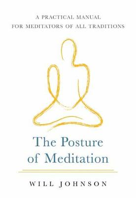 The Posture of Meditation : A Practical Manual for Meditators of All Traditions
