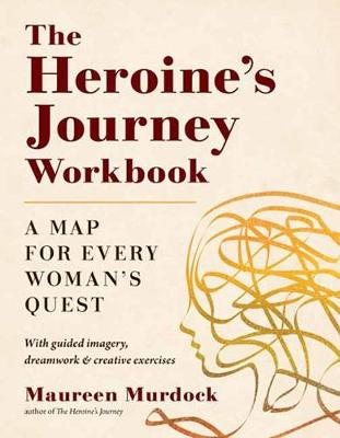 The Heroine's Journey Workbook : A Map for Every Woman's Quest