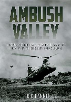 Picture of Ambush Valley : I Corps, Vietnam 1967-the Story of a Marine Infantry Battalion's Battle for Survival