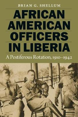 Picture of African American Officers in Liberia : A Pestiferous Rotation, 1910-1942