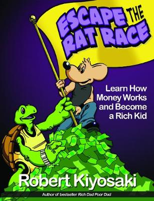 Rich Dad's Escape from the Rat Race : How To Become A Rich Kid By Following Rich Dad's Advice