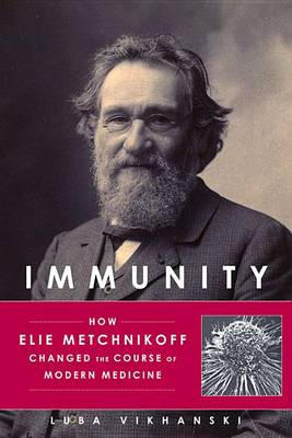 Picture of Immunity: How Elie Metchnikoff Changed the Course of Modern Medicine