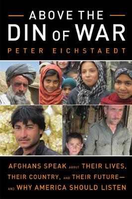 Picture of Above the Din of War: Afghans Speak About Their Lives, Their Country, and Their Future--and Why America Should Listen