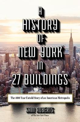Picture of A History of New York in 27 Buildings : The 400-Year Untold Story of an American Metropolis