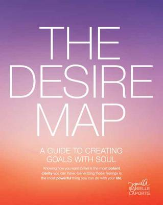 The Desire Map : A Guide to Creating Goals with Soul