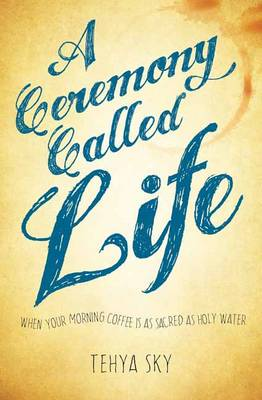 Picture of A Ceremony Called Life: When Your Morning Coffee is as Sacred as Holy Water