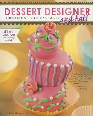 Picture of Dessert Designer: Creations You Can Make and Eat!