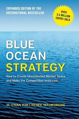 Picture of Blue Ocean Strategy: How to Create Uncontested Market Space and Make the Competition Irrelevant