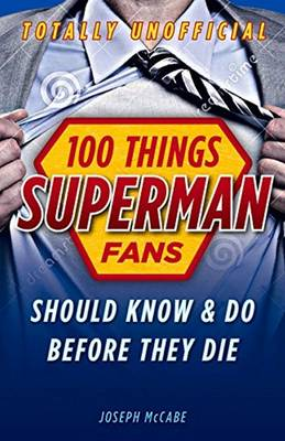 Picture of 100 Things Superman Fans Should Know & do Before They Die