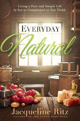 Picture of Everyday Natural : Living a Pure and Simple Life Is Not as Complicated as You Think