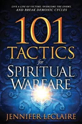 Picture of 101 Tactics for Spiritual Warfare : Live a Life of Victory, Overcome the Enemy, and Break Demonic Cycles