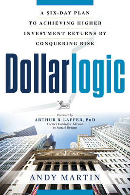 Picture of Dollarlogic: A Six-Day Plan to Achieving Investment Returns by Conquering Risk