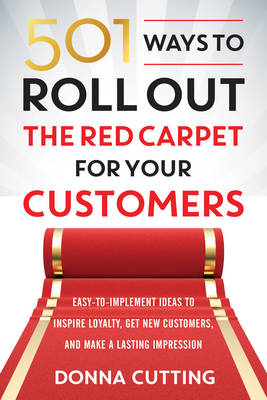 Picture of 501 Ways to Roll Out the Red Carpet for Your Customers: Easy-To-Implement Ideas to Inspire Loyalty, Get New Customers, and Make a Lasting Impression