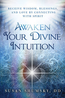 Picture of Awaken Your Divine Intuition : Receive Wisdom, Blessings, and Love by Connecting with Spirit