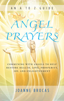 Picture of Angel Prayers : Communing with Angels to Help Restore Health, Love, Prosperity, Joy and Enlightenment