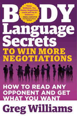 Picture of Body Language Secrets to Win More Negotiations: How to Read Any Opponent and Get What You Want