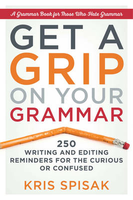 Picture of Get a Grip on Your Grammar : 250 Writing and Editing Reminders for the Curious or Confused