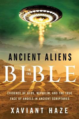 Picture of Ancient Aliens in the Bible: Evidence of Ufos, Nephilim, and the True Face of Angels in Ancient Scriptures