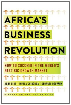 Picture of Africa's Business Revolution : How to Succeed in the World's Next Big Growth Market