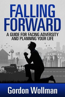 Falling Forward : A Guide for Facing Adversity and Planning Your Life