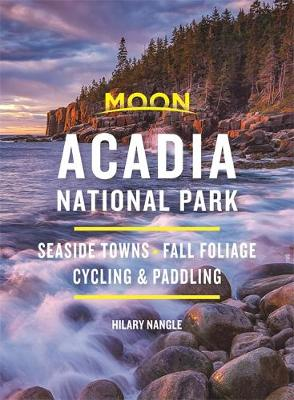 Moon Acadia National Park (Seventh Edition) : Seaside Towns, Fall Foliage, Cycling & Paddling
