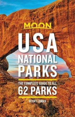 Moon USA National Parks (Second Edition) : The Complete Guide to All 62 Parks