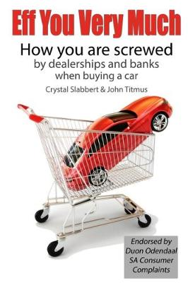 Picture of Eff you very much : How you are screwed by the dealerships and banks when buying a car
