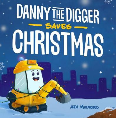 Danny The Digger Saves Christmas : A Construction Site Holiday Story for Kids