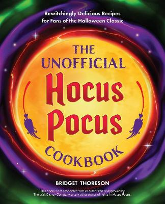 The Unofficial Hocus Pocus Cookbook : 50 Bewitchingly Delicious Recipes for Fans of the Halloween Classic