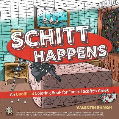 Schitt Happens : An Unofficial Coloring Book for Fans of Schitt's Creek