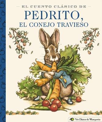 El Cuento Clasico de Pedrito, El Conejo Travieso : A Little Apple Classic (Spanish Edition of Classic Tale of Peter Rabbit)