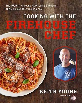 Cooking with the Firehouse Chef : The Food that Fuels New York's Bravest