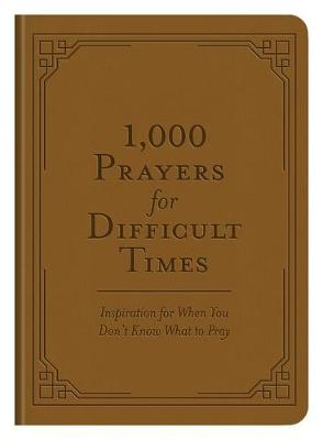 Picture of 1,000 Prayers for Difficult Times : Inspiration for When You Don't Know What to Pray