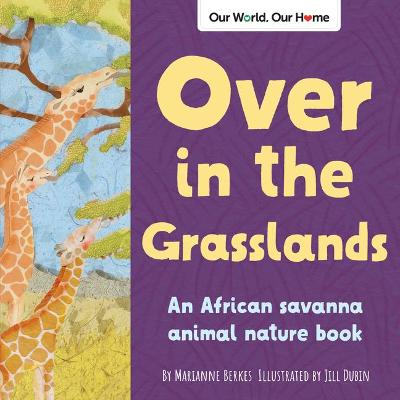 Over in the Grasslands : An African savanna animal nature book