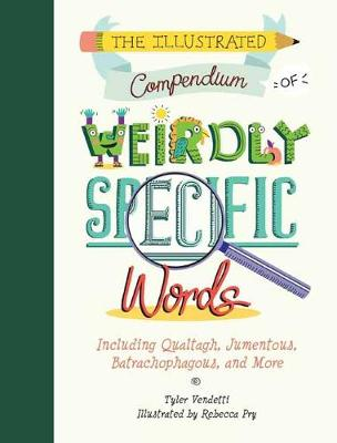 Picture of Illustrated Compendium of Weirdly Specific Words : Including Bumbledom, Jumentous, Spaghettification, and More