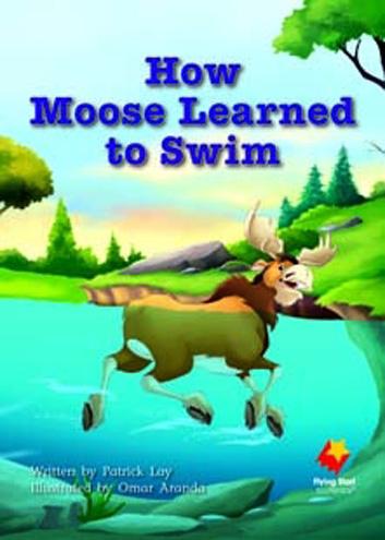 Flying Start: How Moose Learned to Swim : Level 17 : Grade 1