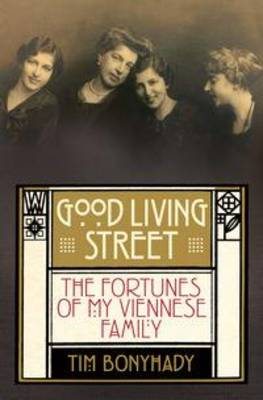 Good Living Street : The Fortunes of My Viennese Family
