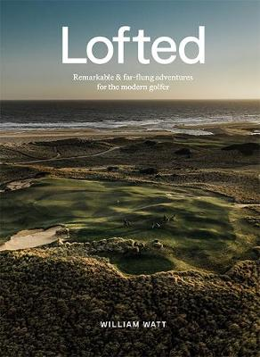 Lofted : Remarkable & Far-flung Adventures for the Modern Golfer