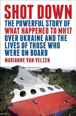 Picture of Shot Down : The powerful story of what happened to MH17 over Ukraine and the lives of those who were on board