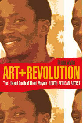 Picture of Art and Revolution : The Life and Death of Thami Mnyele