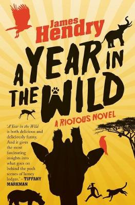 A year in the wild : A riotous novel