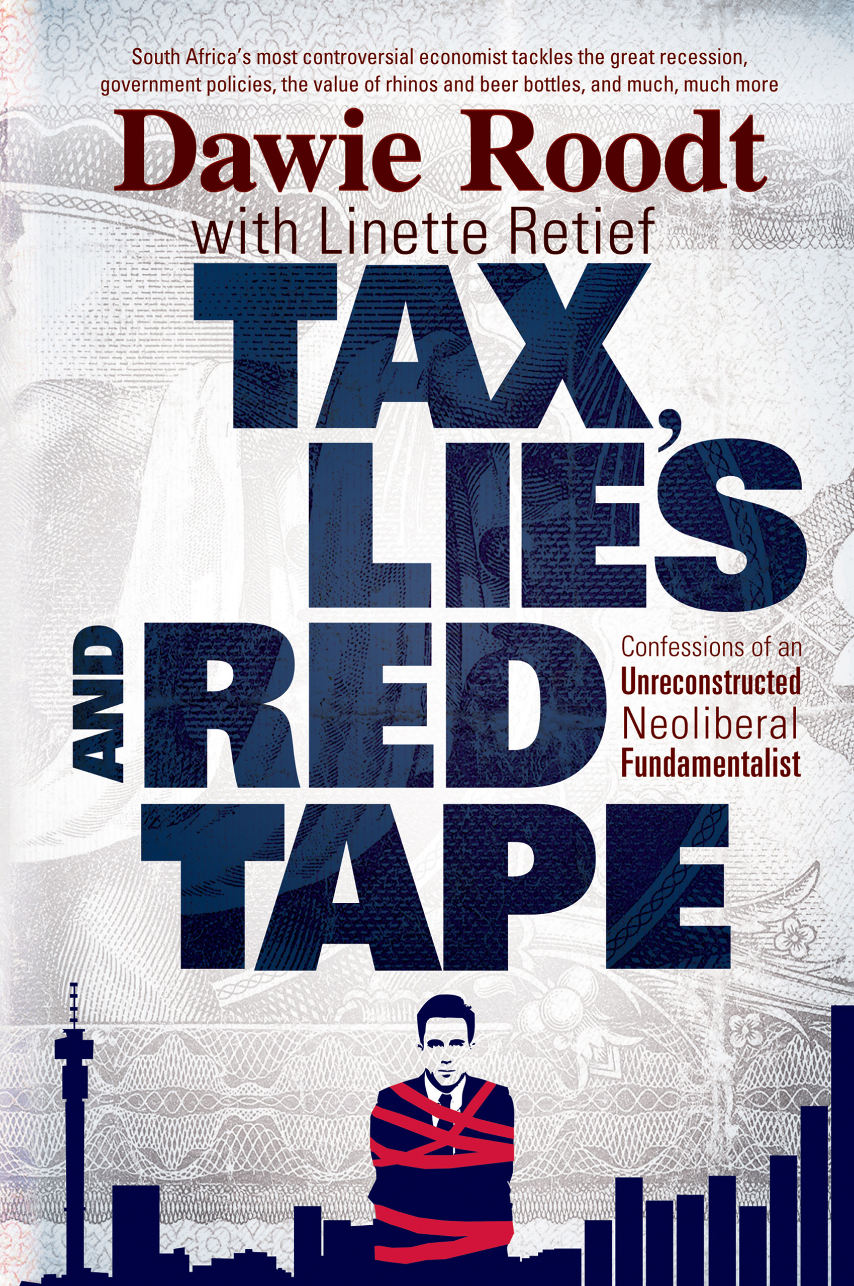 Tax, lies and red tape : Confessions of an unreconstructed neoliberal fundamentalist