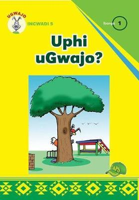 Picture of Uphi uGwajo? : Gr 1: Graded reader 4 : Foundation phase