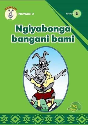 Ngiyabonga Bangani Bami : Ibanga 3 : Incwadi 2 : Foundation phase
