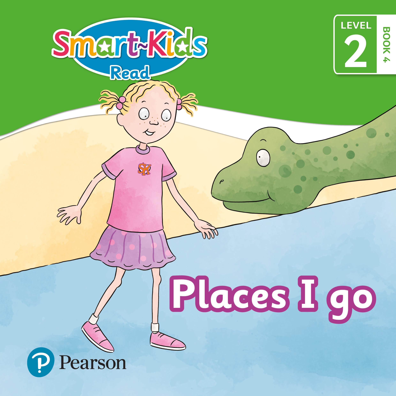 Smart-Kids Read: Places I go: Grade R, Grade 1, Grade 2: Book 4